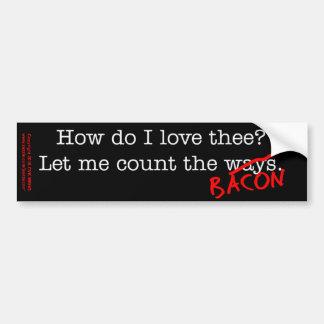 Bacon How Do I Love Thee Bumper Sticker