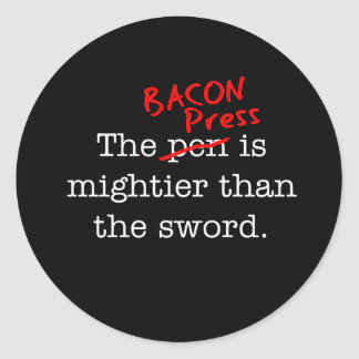 Bacon Press is Migthier than the Sword Classic Round Sticker