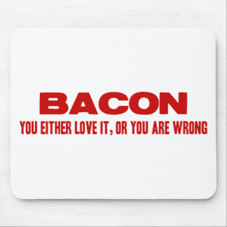 Bacon. You Either Love It Or You Are Wrong Mouse Pad