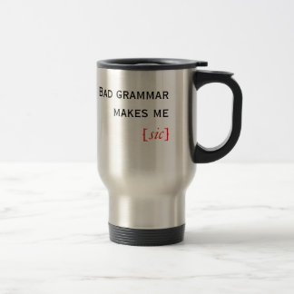Bad grammar makes me [sic] travel mug