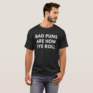 Bad Puns Are How Eye Roll (Men's T-Shirt) T-Shirt