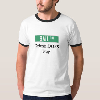 BAIL OUT - Crime DOES Pay T-Shirt