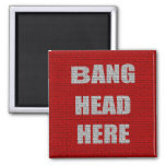 Bang Head Here office gift Magnets