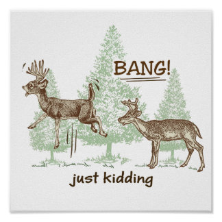 Bang! Just Kidding! Hunting Humor Poster