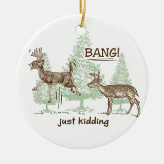 Bang! Just Kidding! Hunting Humour Christmas Ornament