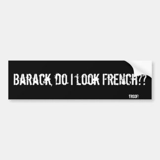 Barack, do I look French?? Bumper Sticker