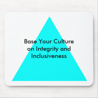 Base Your Culture on Integrity and Inclusiveness Mouse Pad