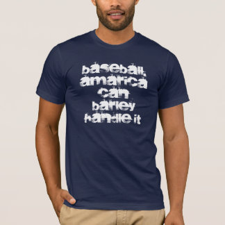 BASEBALL. Amarica can barley handle it T-Shirt