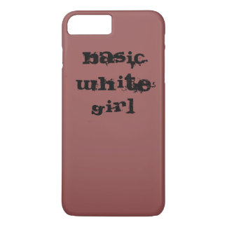 Basic White Girl Iphone 7 plus phone cover
