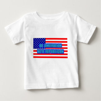 BE AMERICAN VOTE REPUBLICAN BABY T-Shirt