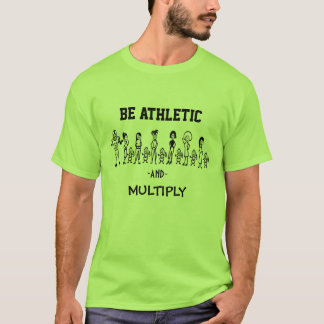 Be Athletic and Multiply T-Shirt