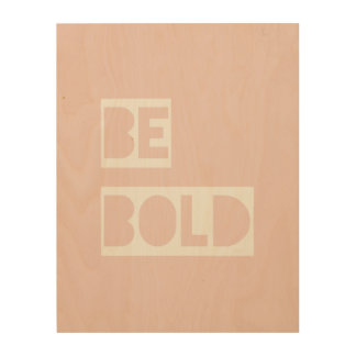 Be Bold - Blush Pink Wise Words Gifts Wood Wall Art