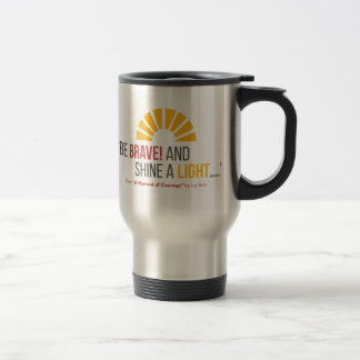 """""""Be Brave! And Shine a Light"""" Quote Travel Mug"""
