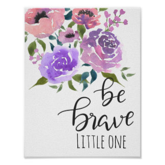 Be Brave Little One | Flowers | Nursery Quote Poster