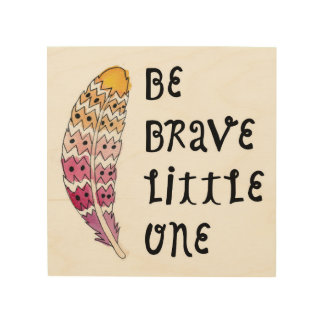 Be Brave Little One Wood Wall Art 8x8 Sign