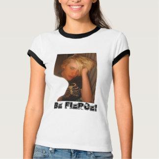 Be Fierce- Womens T T-Shirt