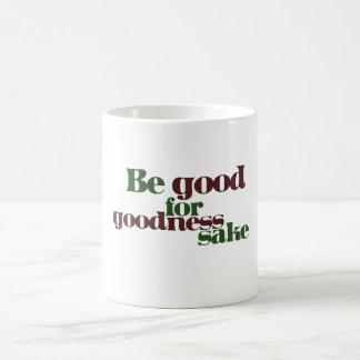 Be good for goodness sake mugs