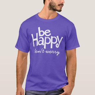 Be happy don't worry typographic slogan t-shirt