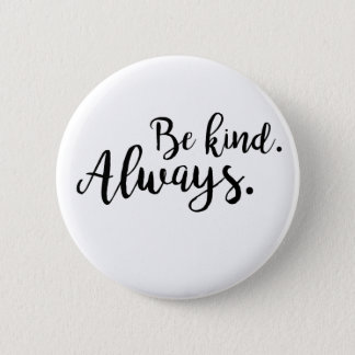 Be kind. Always. 6 Cm Round Badge