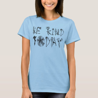be kind!!! T-Shirt