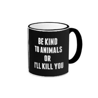 Be Kind to Animals or I'll Kill You Mug