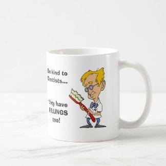 Be Kind to Dentists Coffee Mug