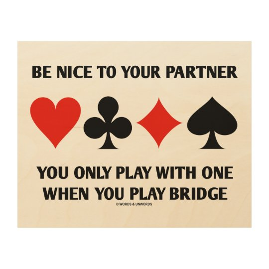 Be Nice To Your Partner You Only Play With One Wood Print