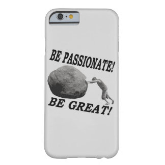 Be Passionate! Be Great! Design Barely There iPhone 6 Case