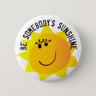 Be Somebody's Sunshine  Button
