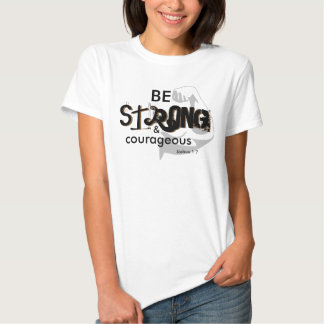 Be strong and courageous tshirts