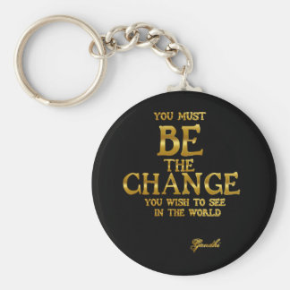 Be The Change - Gandhi Inspirational Action Quote Key Ring
