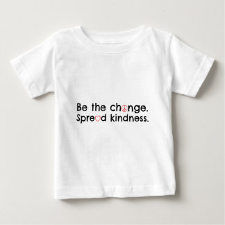 Be the change.  Spread kindness. Baby T-Shirt