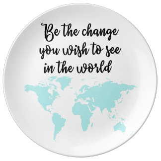 Be the change you wish to see in the world Plate