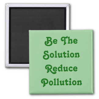Be The Solution Reduce Pollution Magnet