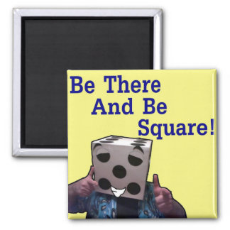 Be There And Be Square! Square Magnet