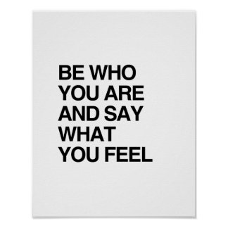 BE WHO YOU ARE AND SAY WHAT YOU FEEL PRINT