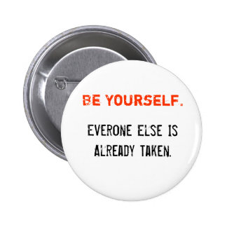 Be Yourself., Everone Else Is Already Taken. 6 Cm Round Badge
