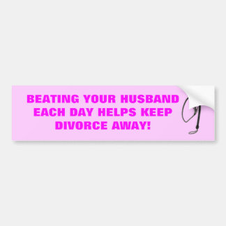 BEATING YOUR HUSBAND EACH DAY BUMPER STICKER