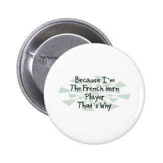 Because I'm the French Horn Player 6 Cm Round Badge