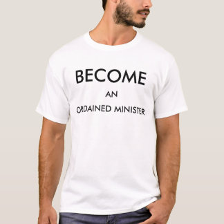 BECOME AN ORDAINED MINISTER TEE SHIRT