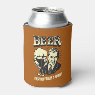 Beer: Everybody Needs A Hobby Can Cooler