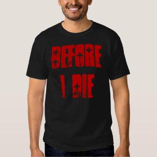 Before I Die Tee Shirts
