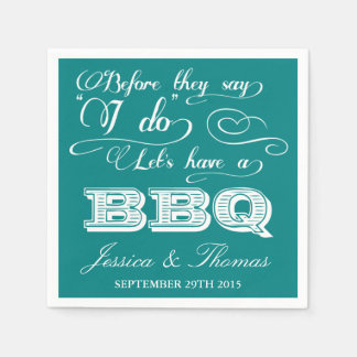 Before They Say I Do Lets Have A BBQ! - Teal Paper Napkin