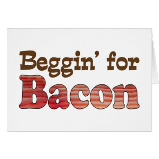 Beggin' for Bacon Card