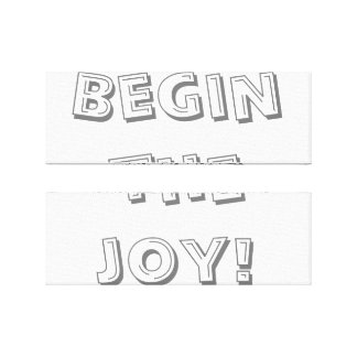 Begin the joy! canvas print
