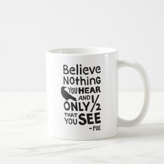 """""""Believe Nothing You Hear..."""" Quote by Poe Coffee Mug"""