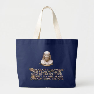 Ben Franklin Quote: 2 Wolves & a Well Armed Lamb Large Tote Bag