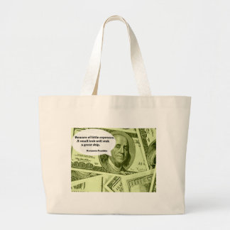 Ben Franklin Quote Beware of little expenses. A sm Large Tote Bag