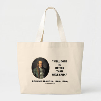 Benjamin Franklin Well Done Better Than Well Said Large Tote Bag