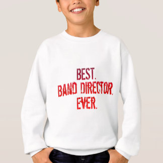 Best. Band Director. Ever. Sweatshirt